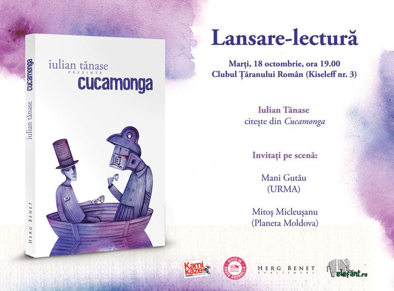 """Lansare-lectură a volumului """"Cucamonga"""" de Iulian Tănase"""