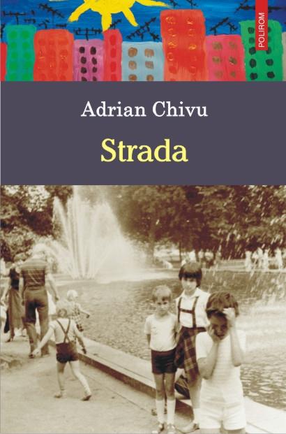 """Aventuri din copilărie în """"Strada"""", de Adrian Chivu"""