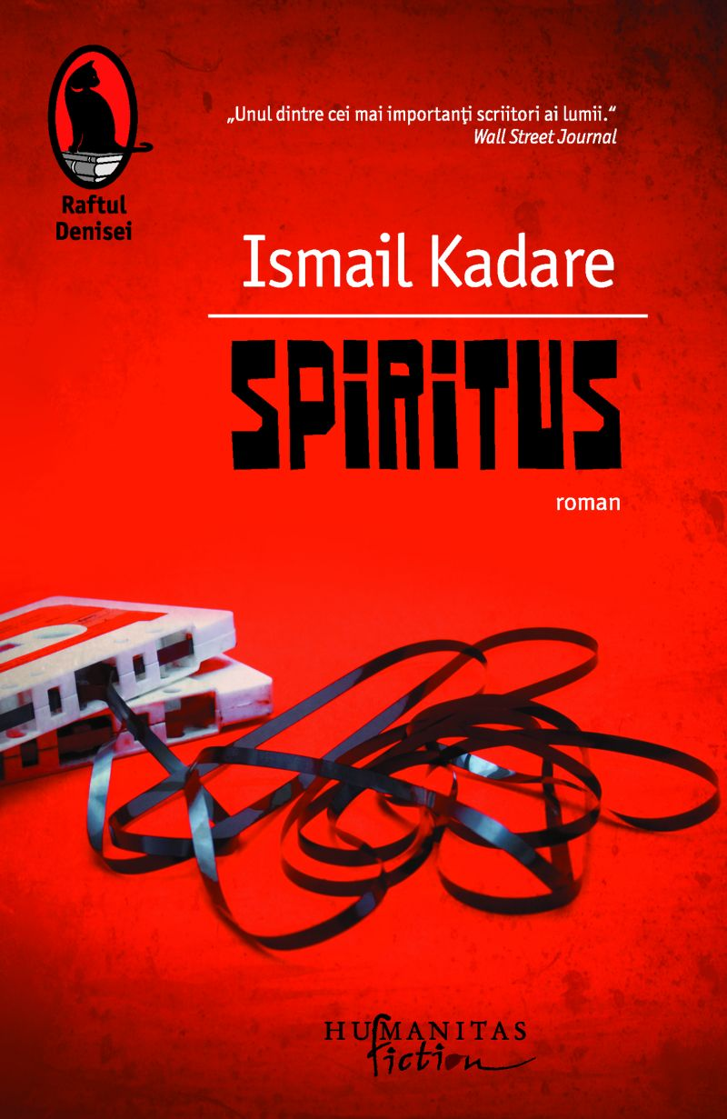 Spiritus de Ismail Kadare, la Humanitas Fiction