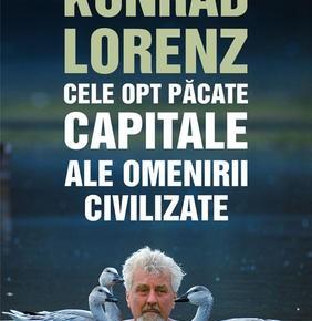 Konrad Lorenz și Cele opt păcate capitale ale omenirii civilizate