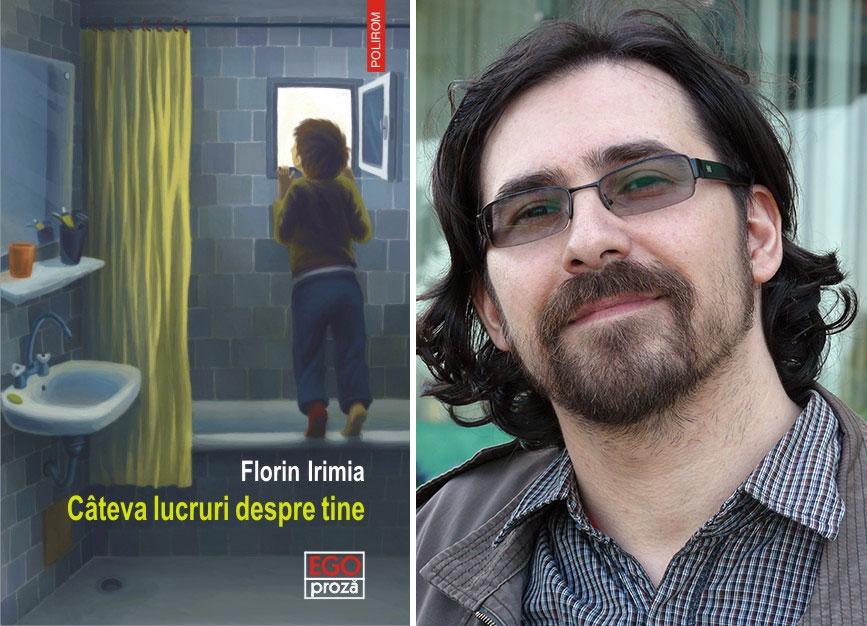 """""""Cîteva lucruri despre tine"""", un nou roman răscolitor şi autentic de Florin Irimia"""