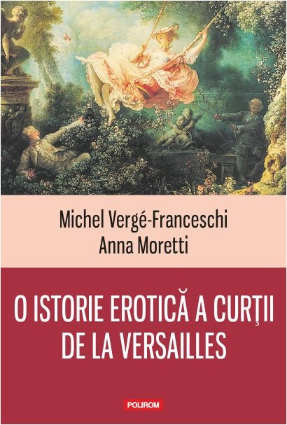 O istorie erotică a curţii de la Versailles – un loc al plăcerii, dorinţei şi desfrîului