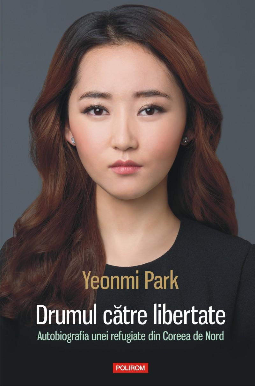 """Bestsellerul internaţional """"Drumul către libertate"""" de Yeonmi Park, la Polirom"""