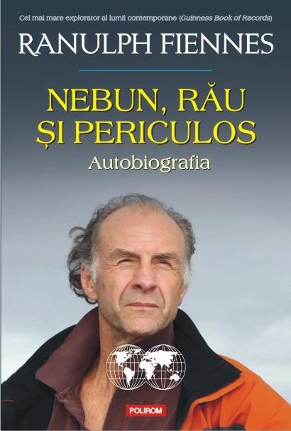 """Autobiografia celebrului explorator Ranulph Fiennes: """"Nebun, rău şi periculos"""""""
