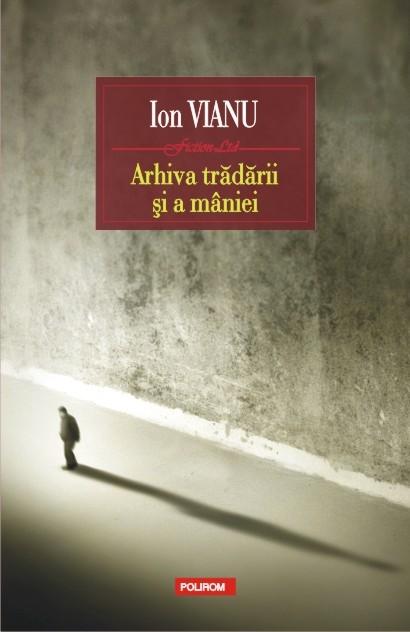 """Un dans mortal al amintirilor: """"Arhiva trădării și a mîniei"""", de Ion Vianu"""