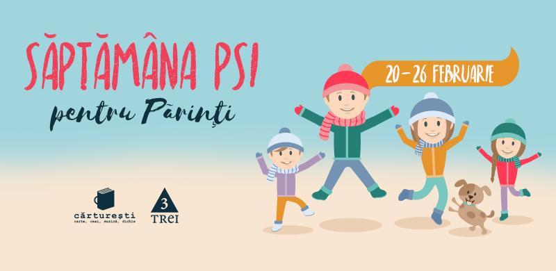 Săptămâna PSI pentru părinți: 20-26 februarie 2017